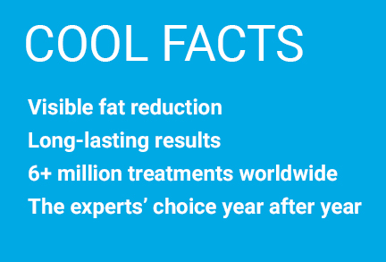 Cool Facts, visible fat reduction, long-lasting results, 6+ million treatments worldwide, the expert's choice year after year